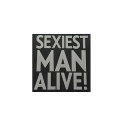 Klettabzeichen SEXIEST MAN ALIVE  - gummiert (50 x 50 mm)
