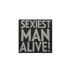 SEXIEST MAN ALIVE  Patch- rubberized